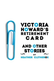 Victoria Howard's Retirement Card - and other stories ebook by Heather Clitheroe