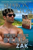 True Blue SEALs: Zak (SEAL Brotherhood Series) - True Navy Blue ebook by Sharon Hamilton
