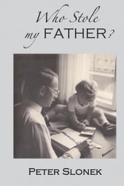 Who Stole My Father? ebook by Slonek, Peter