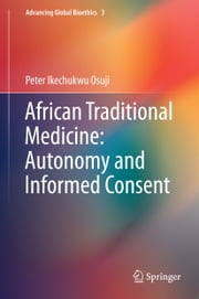 African Traditional Medicine: Autonomy and Informed Consent ebook by Peter Ikechukwu Osuji
