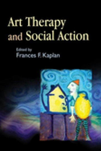 Art Therapy and Social Action - Treating the World's Wounds ebook by Edward Ned Bear,Maxine Borowsky Junge,Pat Allen,Susan Berkowitz,Marian Liebmann,Rachel Lev-Wiesel,Rachel ORourke,Lani Gerity,Dan Hocoy,David Gussak,Anndy Wiselogle,Nancy Slater,Merryl Rothaus,Kendra Schpok,Michael Franklin