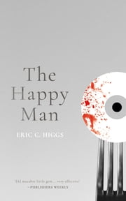 The Happy Man - A Tale of Horror ebook by Eric C. Higgs