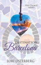 Destination Barcelona ebook by Lori Osterberg