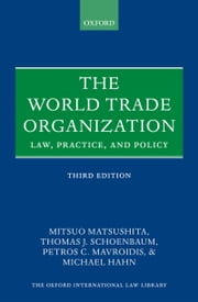 The World Trade Organization: Law, Practice, and Policy ebook by Mitsuo Matsushita,Thomas J. Schoenbaum,Petros C. Mavroidis,Hahn