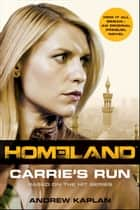 Homeland: Carrie's Run - A Homeland Novel ebook by Andrew Kaplan