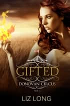 Gifted - The Donovan Circus Series, #1 ebook by Liz Long