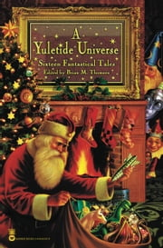 A Yuletide Universe - Sixteen Fantastical Tales ebook by Brian M. Thomsen