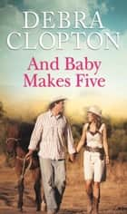 And Baby Makes Five ebook by Debra Clopton