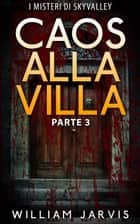 Caos Alla Villa ebook by William Jarvis