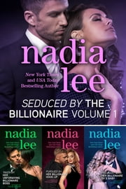 Seduced by the Billionaire : Books 1-3 (Taken by Her Unforgiving Billionaire Boss, Pursued by Her Billionaire Hook-Up, Pregnant with Her Billionaire Ex's Baby) ebook by Nadia Lee