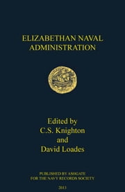 Elizabethan Naval Administration ebook by Dr C S Knighton,Professor David Loades,Dr Ben Jones