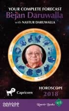 Horoscope 2018: Your Complete Forecast, Capricorn ebook by Bejan Daruwalla