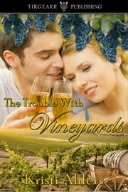 The Trouble with Vineyards ebook by Kristi Ahlers