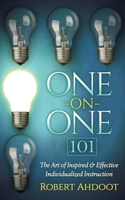 One on One 101 - The Art of Inspired and Effective Individualized Instruction ebook by Robert Ahdoot