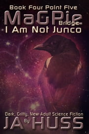 The Magpie Bridge - A Tier Novella, I Am Just Junco, #4.5 - I Am Just Junco ebook by J.A. Huss
