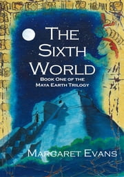 The Sixth World ebook by Margaret Evans