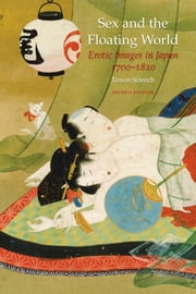 Sex and the Floating World - Erotic Images in Japan 1700-1820 - Second Edition ebook by Timon Screech