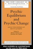 Psychic Equilibrium and Psychic Change - Selected Papers of Betty Joseph ebook by Michael Feldman, Elizabeth Bott Spillius