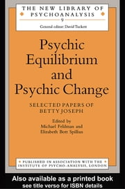 Psychic Equilibrium and Psychic Change - Selected Papers of Betty Joseph ebook by Michael Feldman,Elizabeth Bott Spillius