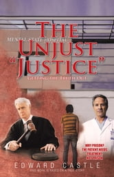 "The Unjust ""Justice"" - Getting the Truth Out ebook by Edward Castle"