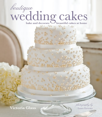 Boutique Wedding Cakes - Bake and decorate beautiful cakes at home ebook by Victoria Glass