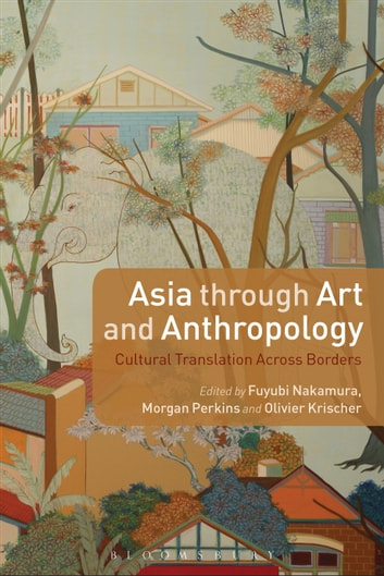 Asia through Art and Anthropology - Cultural Translation Across Borders ebook by