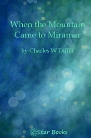 When the Mountain Came to Miramar ebook by Charles W Diffin