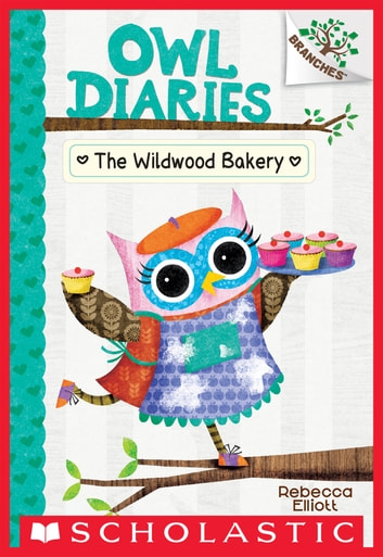 The Wildwood Bakery: A Branches Book (Owl Diaries #7) ebook by Rebecca Elliott
