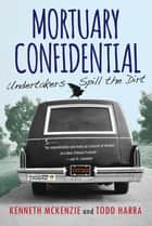 Mortuary Confidential: e-bok by Todd Harra, Kenneth McKenzie