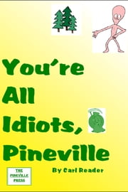 You're All Idiots, Pineville ebook by Carl Reader