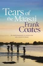 Tears Of The Maasai ebook by Frank Coates