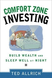Comfort Zone Investing - Build Wealth and Sleep Well at Night ebook by Ted Allrich