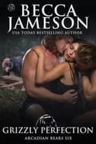 Grizzly Perfection ebook by Becca Jameson