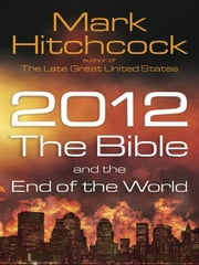 2012, the Bible, and the End of the World ebook by Mark Hitchcock