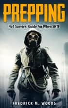Prepping: No1 Survival Guide For When SHTF - Prepping & Survival Series, #1 ebook by Fredrick M. Woods