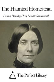 The Haunted Homestead ebook by E. D. E. N. Southworth