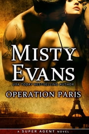 Operation Paris - Super Agent Series Book 2 ebook by Misty Evans