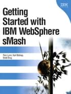 Getting Started with IBM WebSphere sMash, Portable Documents ebook by Ron Lynn, Karl Bishop, Brett King