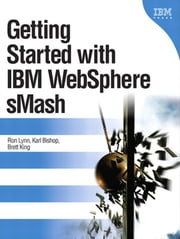 Getting Started with IBM WebSphere sMash, Portable Documents ebook by Ron Lynn,Karl Bishop,Brett King