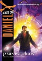 Daniel X: Lights Out ebook by James Patterson, Chris Grabenstein
