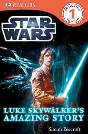 DK Readers L1: Star Wars: Luke Skywalker's Amazing Story ebook by Simon Beecroft