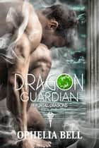 Dragon Guardian ebook by Ophelia Bell