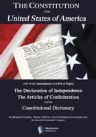 The Constitution of the United States, The Declaration of Independence,The Articles of Confederation, The Constitutional Dictionaryand other historical documents ebook by Constitutional Convention, Second Continental Congress, Benjamin Franklin, Thomas Jefferson