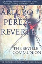 The Seville Communion - A Novel ebook by Arturo Pérez-Reverte