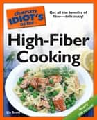 The Complete Idiot's Guide to High-Fiber Cooking ebook by Liz Scott