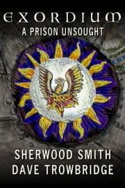 Exordium 3: A Prison Unsought ebook by Sherwood Smith,Dave Trowbridge