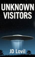 Unknown Visitors ebook by JD Lovil