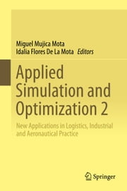 Applied Simulation and Optimization 2 - New Applications in Logistics, Industrial and Aeronautical Practice ebook by Miguel Mujica Mota, Idalia Flores De La Mota