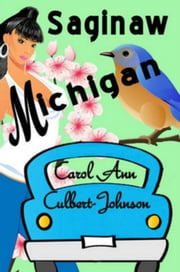 Saginaw, Michigan (Short Story) ebook by Carol Ann Culbert Johnson