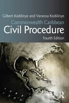 Commonwealth Caribbean Civil Procedure ebook by Gilbert Kodilinye, Vanessa Kodilinye